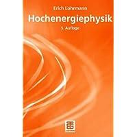 Hochenergiephysik (Teubner Studienbücher Physik)