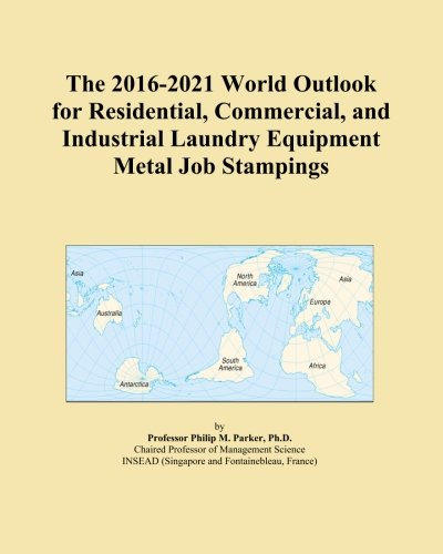 The 2016-2021 World Outlook for Residential, Commercial, and Industrial Laundry Equipment Metal Job Stampings