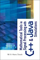 Mathematical Tools in Signal Processing with C++ and Java Simulations Front Cover