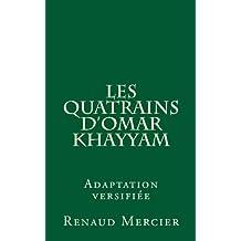 Les Quatrains d'Omar Khayyam (adaptation versifiée) (French Edition)