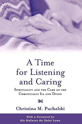 A Time for Listening and Caring: Spirituality and the Care of the Chronically Ill and Dying [Christina M. Puchalski] (Tapa Blanda)