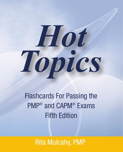 Hot Topics Flashcards for Passing the PMP and CAPM Exam: Hot Topics Flashcards 5th Edtion (Hot Topics)