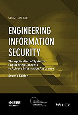 Engineering Information Security: The Application of Systems Engineering Concepts to Achieve Information Assurance (IEEE Press Series on Information and Communication Networks Security)