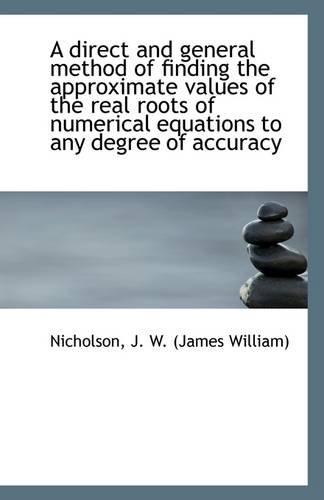 Download A direct and general method of finding the approximate values of the real roots of numerical equatio pdf