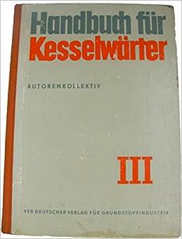 Handbuch für Kesselwärter - Band III, Kesselschäden, Ausrüstung ...