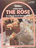 Wilton Celebrates the Rose in Cake and Food Decorating, Eugene T. Sullivan and Marilynn C. Sullivan, 0912696338