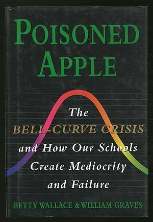 Poisoned Apple: The Bell-Curve Crisis and How Our Schools Create Mediocrity and Failure