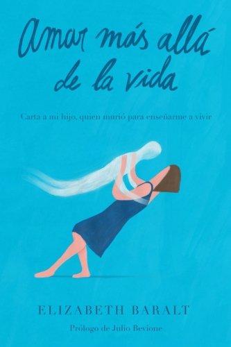 Amar Mas Alla de la Vida: Carta a mi hijo, quien murio para enseñarme a vivir (Spanish Edition) [Elizabeth Baralt] (Tapa Blanda)
