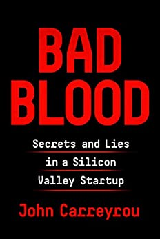 Bad Blood: Secrets and Lies in a Silicon Valley Startup by [Carreyrou, John]