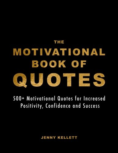 The Motivational Book Of Quotes  500  Motivational Quotes For Increased Positivity  Confidence And Success  Motivational Books   Volume 1