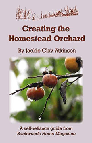 Creating the Homestead Orchard: A self-reliance guide from Backwoods Home Magazine by [Clay-Atkinson, Jackie]