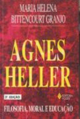 Agnes Heller. Filosofia, Moral e Educação