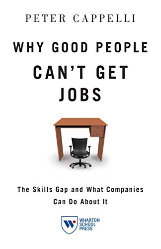 Why Good People Can't Get Jobs: The Skills Gap and What Companies Can Do About It (Jobs For People With Good People Skills)