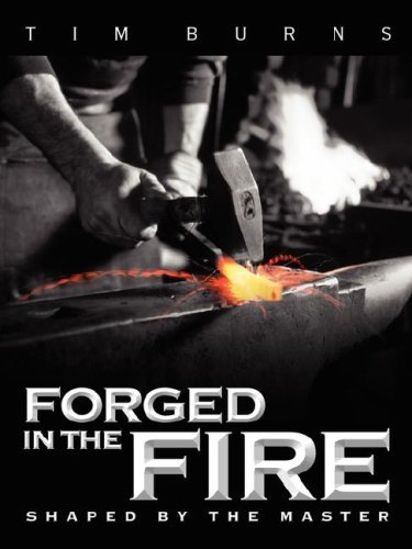 Download By Tim Burns Forged in the Fire - Shaped by the Master [Paperback] ebook