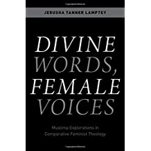 Divine Words, Female Voices: Muslima Explorations in Comparative Feminist Theology