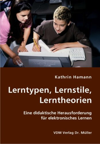 Lerntypen, Lernstile, Lerntheorien: Eine didaktische Herausforderung für elektronisches Lernen