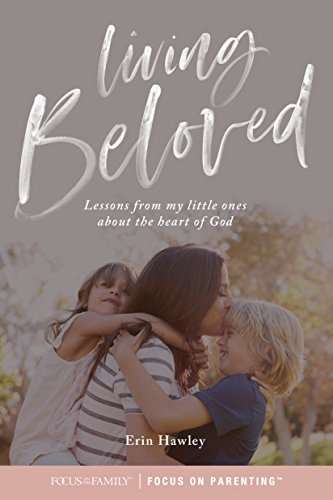 Living Beloved: Lessons from my little ones about the heart of God (Advice For Young Adults Living With Parents)