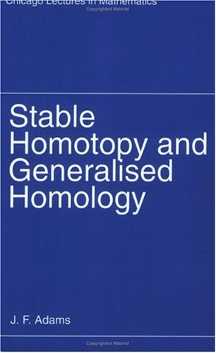 Stable Homotopy and Generalized Homology (Chicago Lectures in Mathematics)