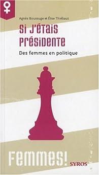 Si j'étais présidente. Des femmes en politique par Agnès Boussuge