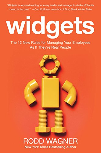 Widgets: The 12 New Rules for Managing Your Employees as if They're Real People (Toy Widgets)