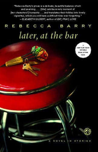 Later, at the Bar: A Novel in Stories