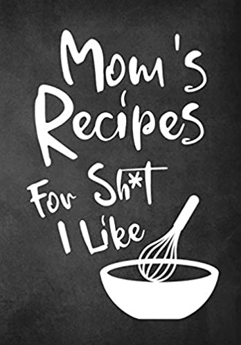 Follow the Author  sc 1 st  Amazon.com & Momu0027s Recipes For Sh*t I Like: High School Graduation Gifts For Guys ...