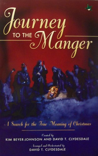 Journey to the Manger: A Search for the Trye Meaning of Christmas (Manger Christmas Meaning)