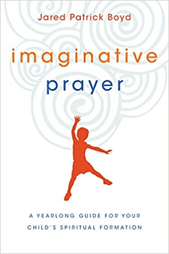Imaginative Prayer A Yearlong Guide for Your Childs Spiritual