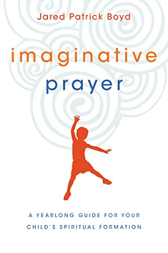 Imaginative Prayer: A Yearlong Guide for Your Child's Spiritual Formation]()