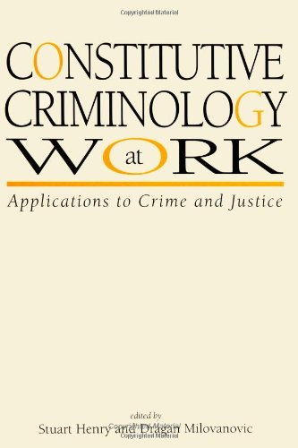 Constitutive Criminology at Work: Applications to Crime and Justice (S U N Y Series in New Directions in Crime and Justi