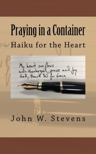 Praying in a Container: Haiku for the Heart