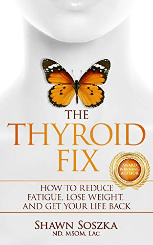 The Thyroid Fix: How to Reduce Fatigue, Lose Weight, and Get Your Life Back by [Soszka, Dr Shawn]