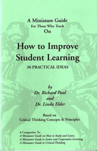A Miniature Guide For Those Who Teach On How to Improve Student Learning (Thinker's Guide Library)