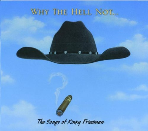 Why The Hell Not...The Songs Of Kinky Friedman