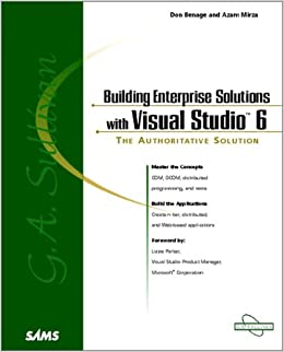 Building Enterprise Solutions With Visual Studio 6: Don Benage
