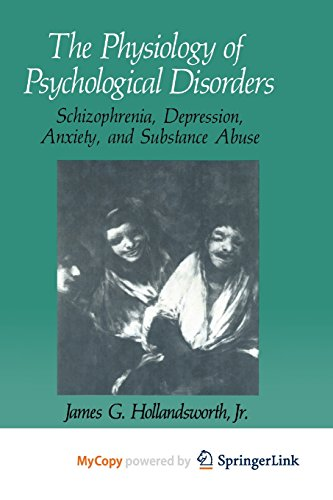 The Physiology of Psychological Disorders: Schizophrenia, Depression, Anxiety, and Substance Abuse