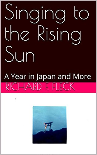 Singing to the Rising Sun: A Year in Japan and More