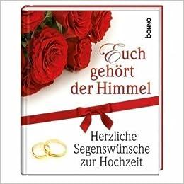 Euch Gehort Der Himmel Herzliche Segenswunsche Zur Hochzeit Amazon De Wegner Bettina Fried Erich Gibran Khalil Zenetti Lothar Zink Jorg Grun Anselm Schone Gerhard Bucher