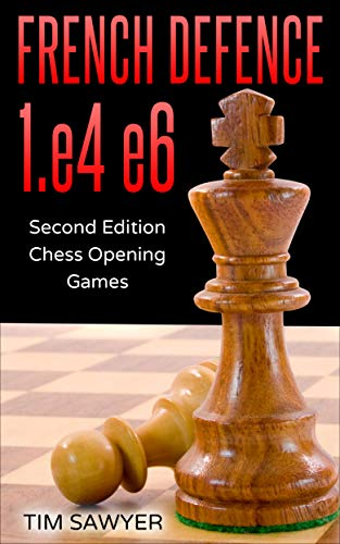 French Defence 1.e4 e6: Second Edition - Chess Opening Games
