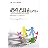 Ethical Business Practice and Regulation: A Behavioural and Values-Based Approach to Compliance and Enforcement