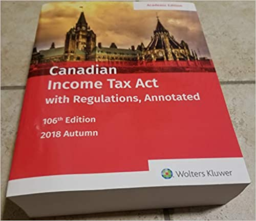 2018 Autumn Canadian Income Tax Act with Regulations Annotated 106th Edition