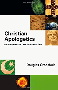Christian Apologetics: A Comprehensive Case for Biblical Faith by [Groothuis, Douglas]