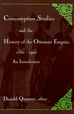 Consumption Studies and the History of the Ottoman Empire, 1550-1922: An Introduction (SUNY series in the Social and Economic History of the Middle East) (1550 Series)