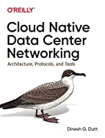 Cloud Native Data Center Networking: Architecture, Protocols, and Tools Front Cover