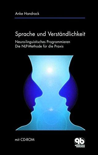 Sprache und Verständlichkeit: Die NLP-Methode für die Praxis - Neuro-linguistisches Programmieren (mit CD-ROM)
