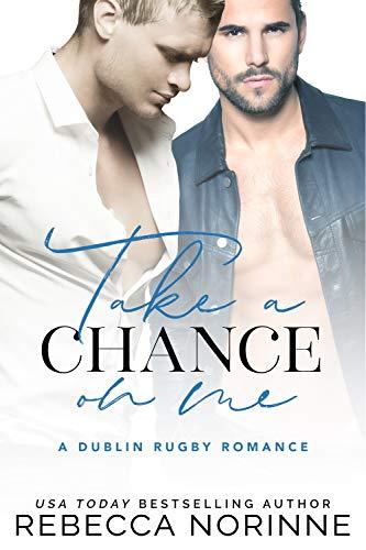 Take A Chance On Me: A M/M Sports Romance (Dublin Rugby Book 4)