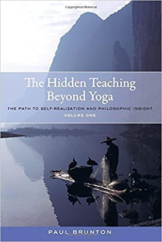 The Hidden Teaching Beyond Yoga: The Path to Self-Realization and Philosophic Insight, Volume 1 by Brunton, Paul(May 5, 2015)