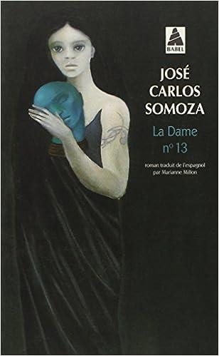 Dame n°13 babel n°793 (French Edition): José carlos Somoza