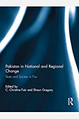 Pakistan in National and Regional Change: State and Society in Flux Kindle Edition