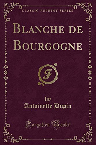 Blanche de Bourgogne (Classic Reprint) (French Edition)